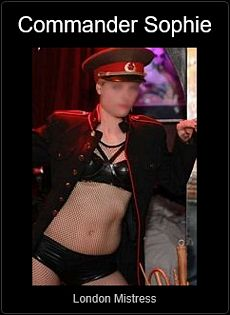 Mistress UK - Commander Sophie the London Mistress