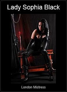 Mistress UK - Lady Sophia Black the London Mistress