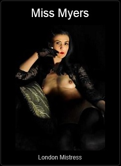 Mistress UK - Miss Myers the London Mistress