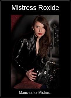 Mistress UK - Mistress Roxide the Manchester Mistress