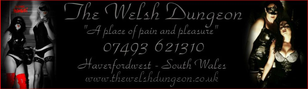 Mistress UK - The Welsh Dungeon in Haverfordwest south wales